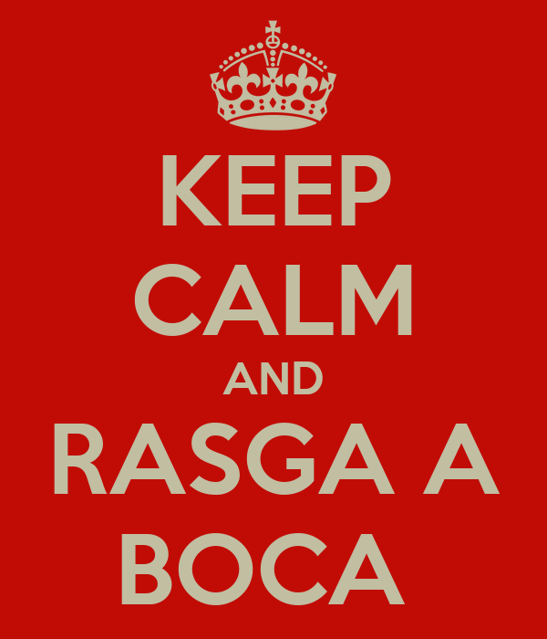 KEEP CALM AND RASGA A BOCA