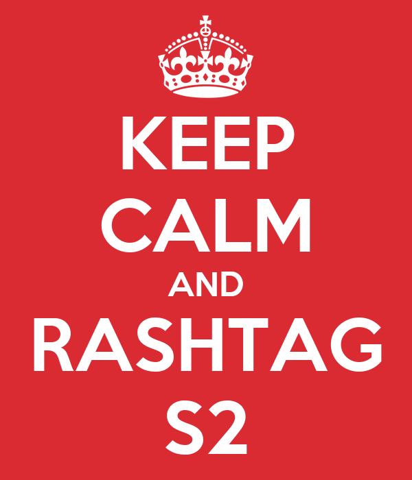 KEEP CALM AND RASHTAG S2