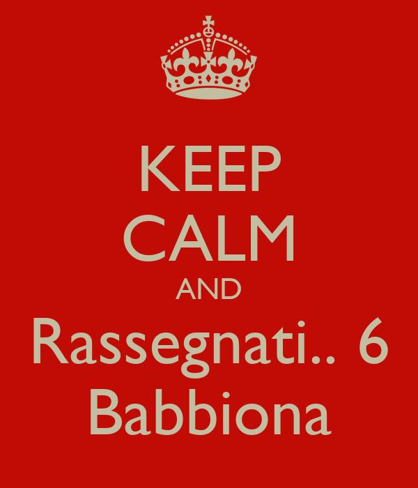KEEP CALM AND Rassegnati.. 6 Babbiona