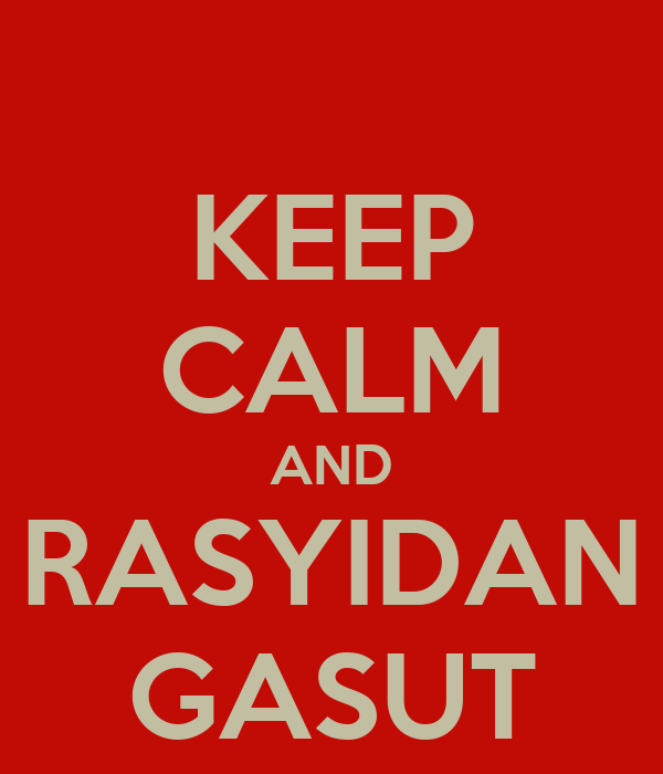 KEEP CALM AND RASYIDAN GASUT