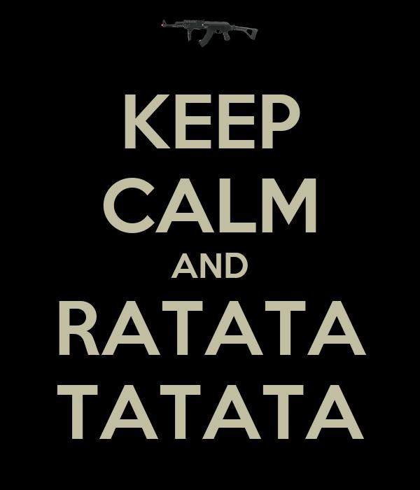 KEEP CALM AND RATATA TATATA