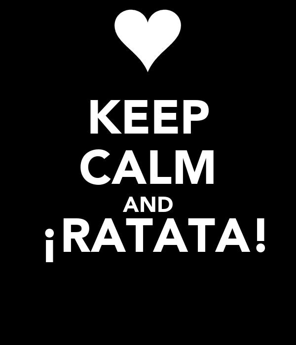 KEEP CALM AND  ¡RATATA!