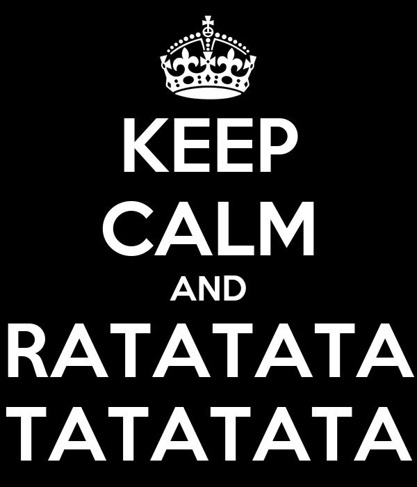 KEEP CALM AND RATATATA TATATATA
