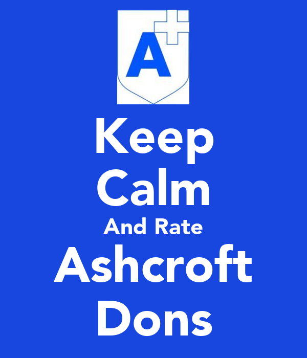 Keep Calm And Rate Ashcroft Dons