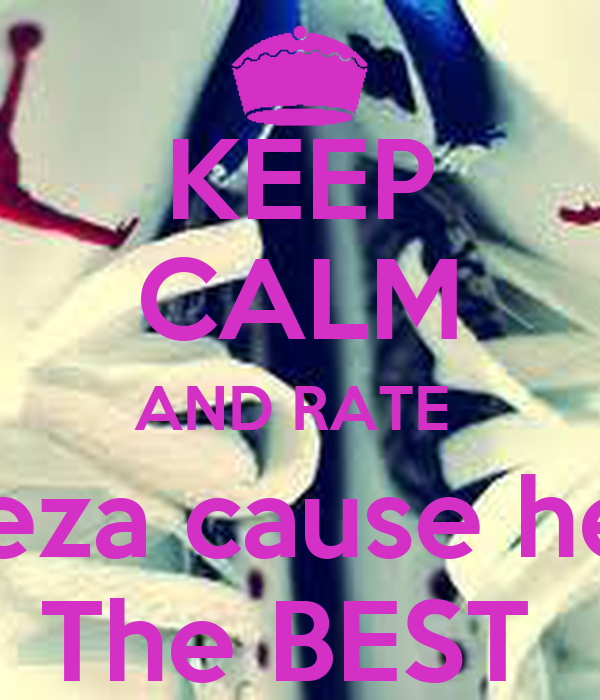 KEEP CALM AND RATE  Baeza cause he is The BEST