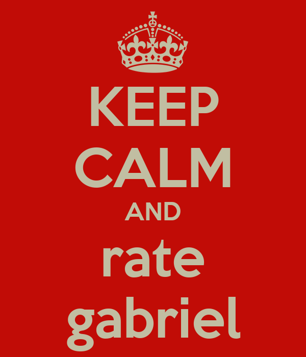 KEEP CALM AND rate gabriel
