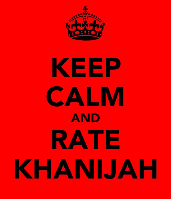 KEEP CALM AND RATE KHANIJAH