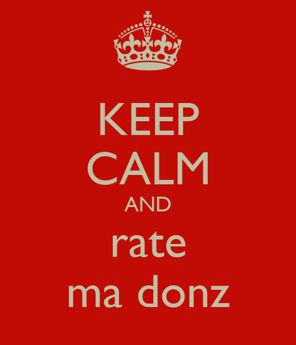 KEEP CALM AND rate ma donz