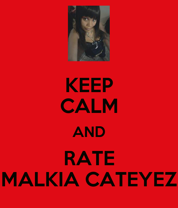 KEEP CALM AND RATE MALKIA CATEYEZ