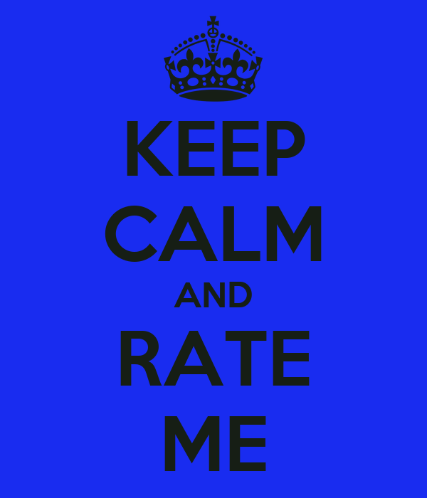 KEEP CALM AND RATE ME