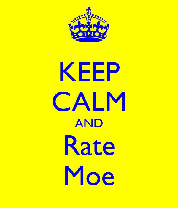 KEEP CALM AND Rate Moe