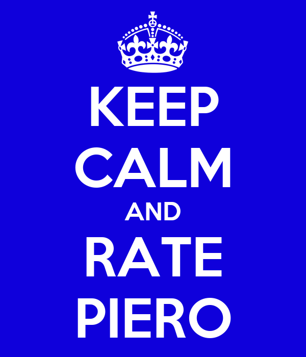 KEEP CALM AND RATE PIERO