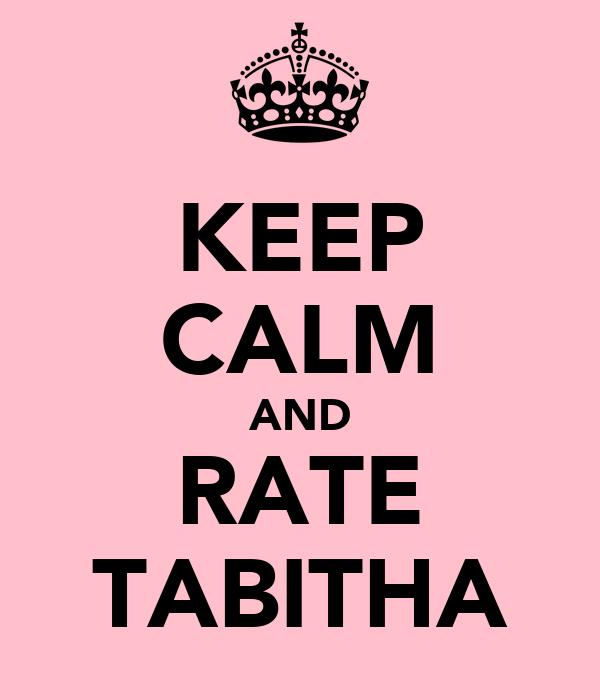 KEEP CALM AND RATE TABITHA