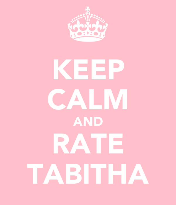 KEEP CALM AND RATE TABITHA