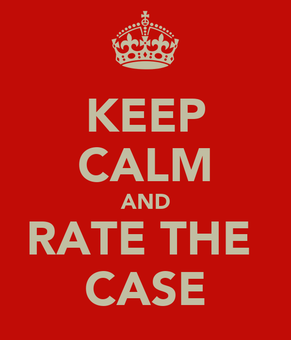 KEEP CALM AND RATE THE  CASE