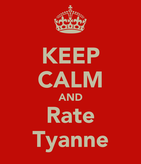 KEEP CALM AND Rate Tyanne