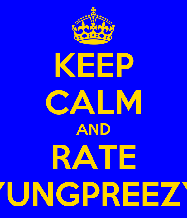KEEP CALM AND RATE YUNGPREEZY