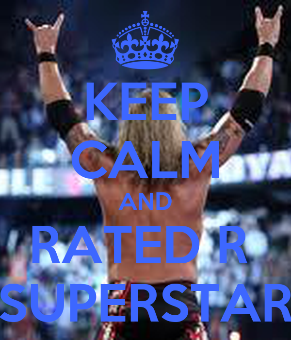 KEEP CALM AND RATED R  SUPERSTAR