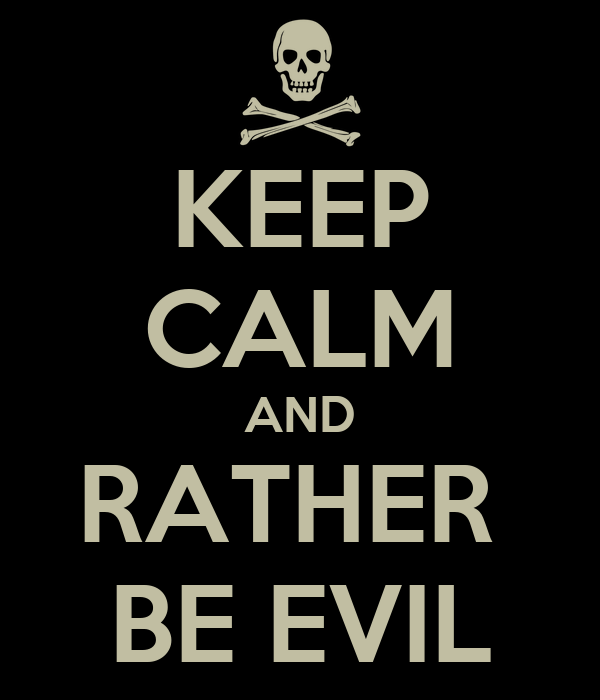 KEEP CALM AND RATHER  BE EVIL