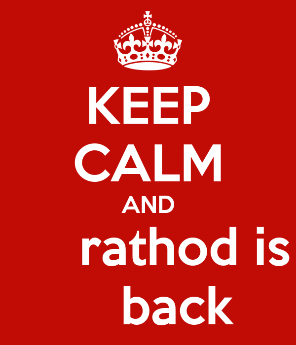KEEP CALM AND      rathod is     back