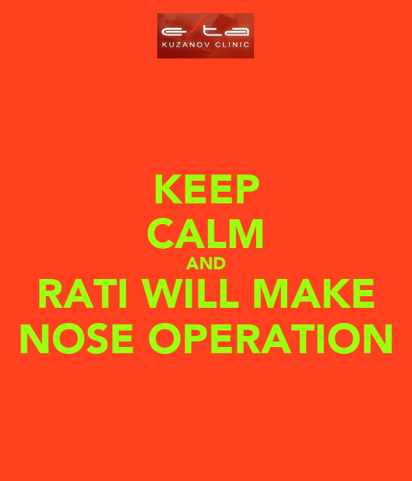 KEEP CALM AND RATI WILL MAKE NOSE OPERATION