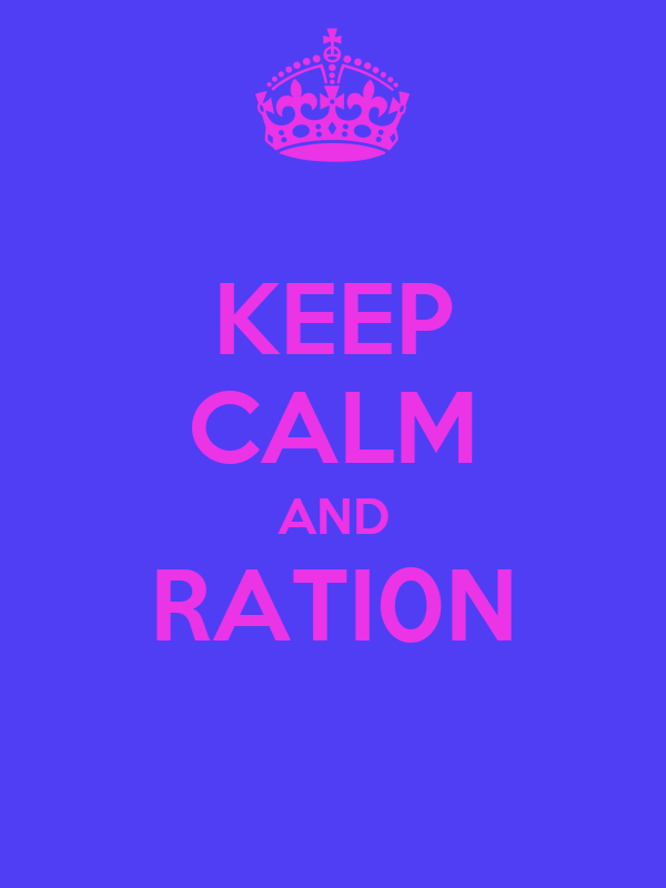 KEEP CALM AND RATI0N