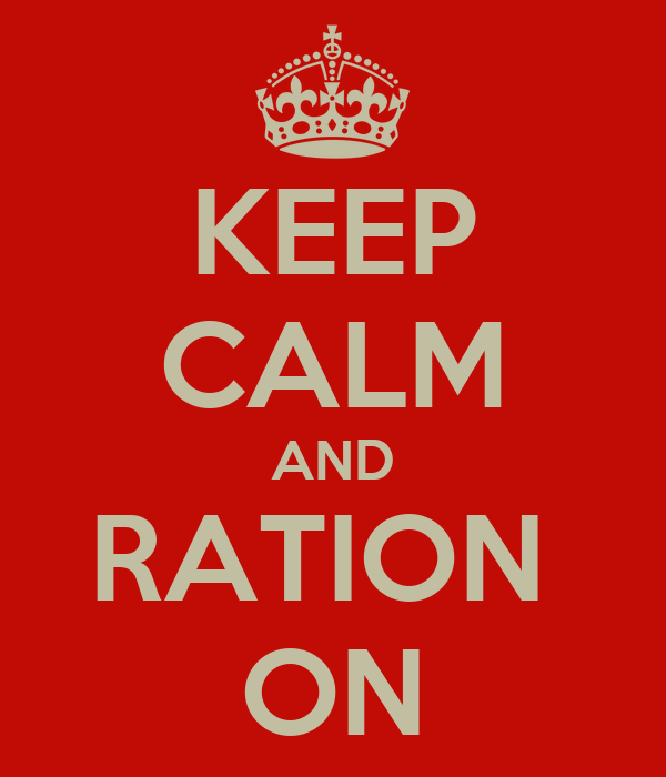 KEEP CALM AND RATION  ON