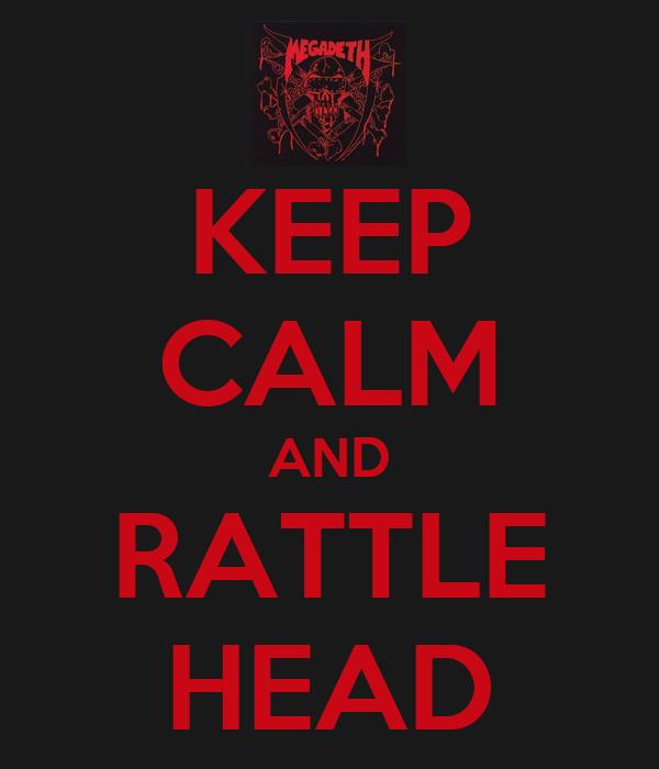 KEEP CALM AND RATTLE HEAD