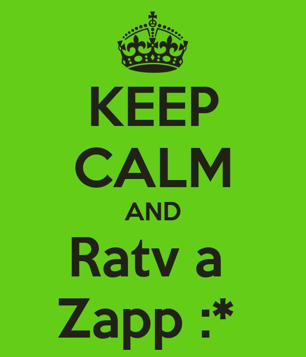 KEEP CALM AND Ratv a  Zapp :*