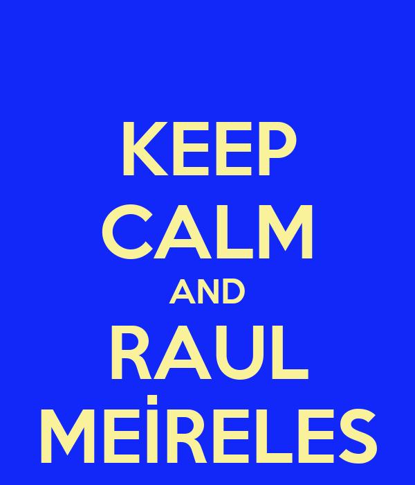 KEEP CALM AND RAUL MEİRELES
