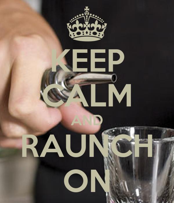 KEEP CALM AND RAUNCH ON