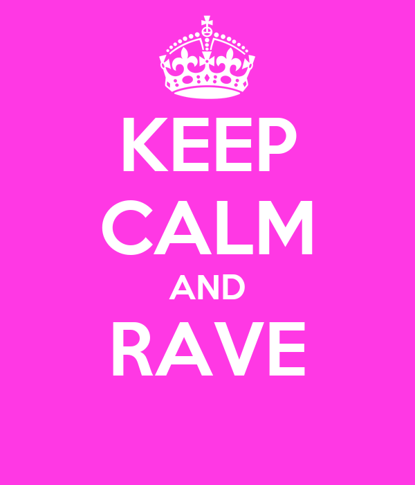 KEEP CALM AND RAVE
