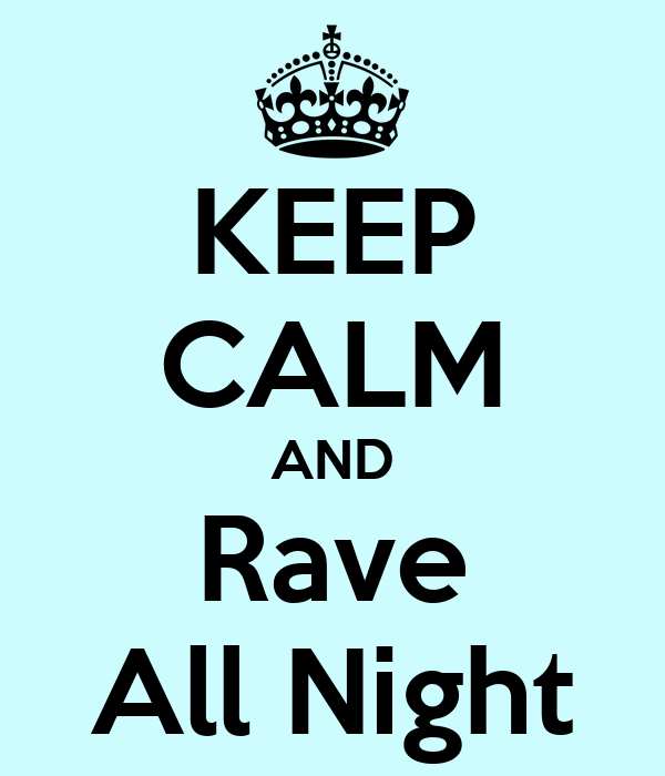KEEP CALM AND Rave All Night