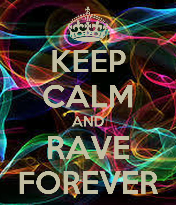 KEEP CALM AND RAVE FOREVER