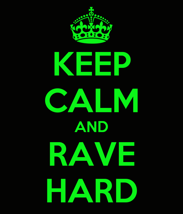 KEEP CALM AND RAVE HARD