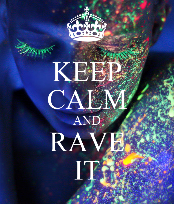 KEEP CALM AND RAVE IT