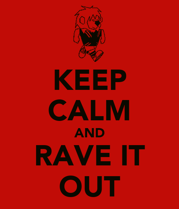 KEEP CALM AND RAVE IT OUT