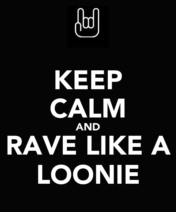 KEEP CALM AND RAVE LIKE A LOONIE