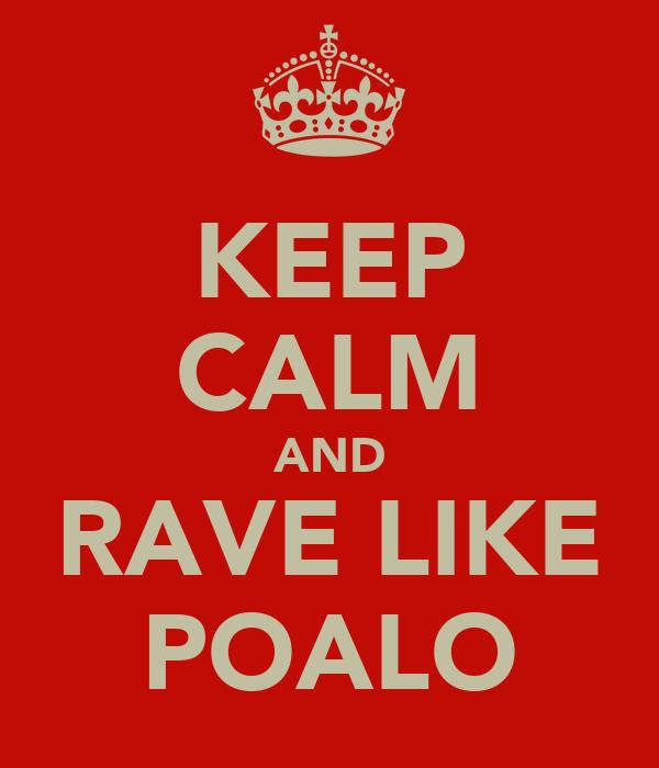 KEEP CALM AND RAVE LIKE POALO