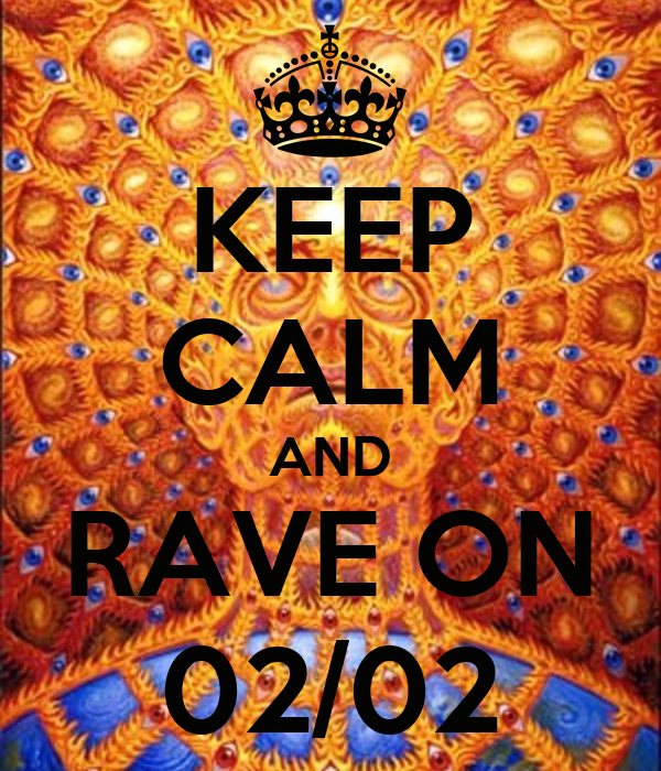 KEEP CALM AND RAVE ON 02/02