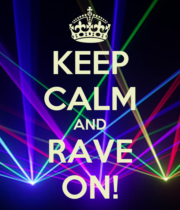 KEEP CALM AND RAVE ON!