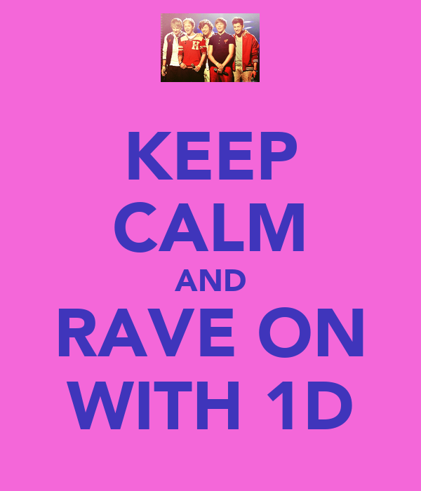 KEEP CALM AND RAVE ON WITH 1D