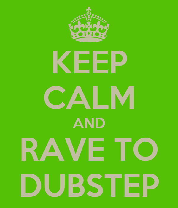 KEEP CALM AND RAVE TO DUBSTEP