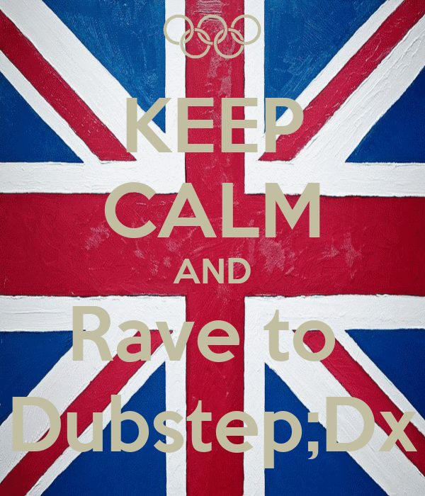 KEEP CALM AND Rave to  Dubstep;Dx
