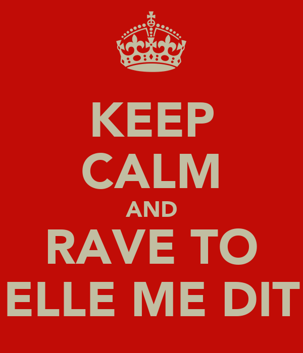 KEEP CALM AND RAVE TO ELLE ME DIT
