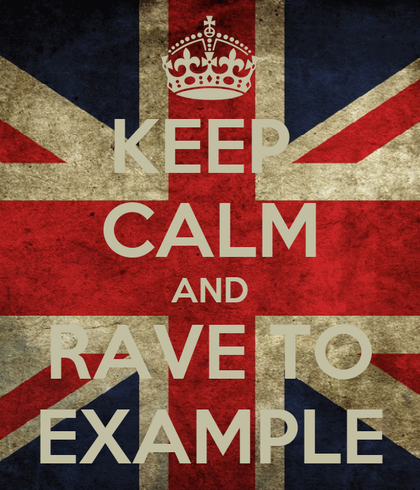 KEEP  CALM AND RAVE TO EXAMPLE
