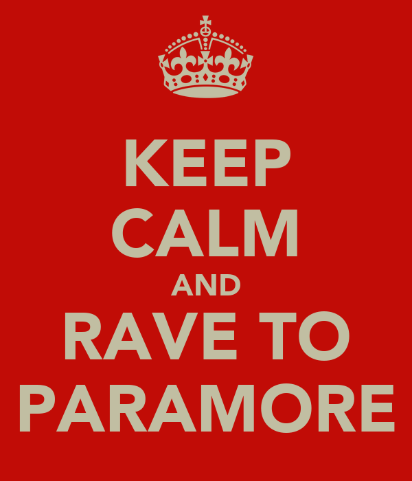 KEEP CALM AND RAVE TO PARAMORE