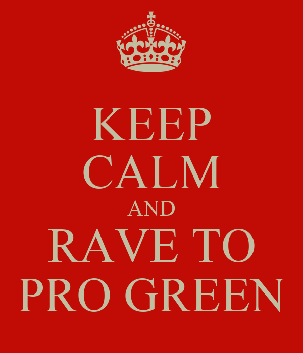 KEEP CALM AND RAVE TO PRO GREEN