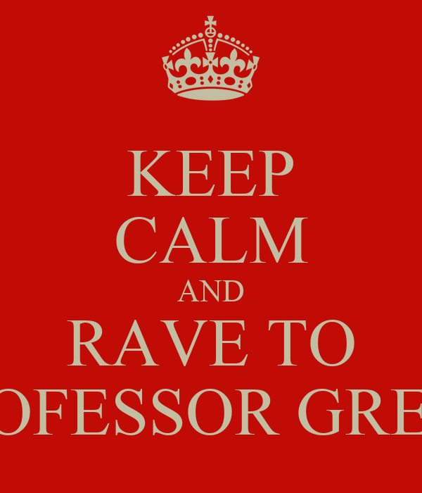 KEEP CALM AND RAVE TO PROFESSOR GREEN