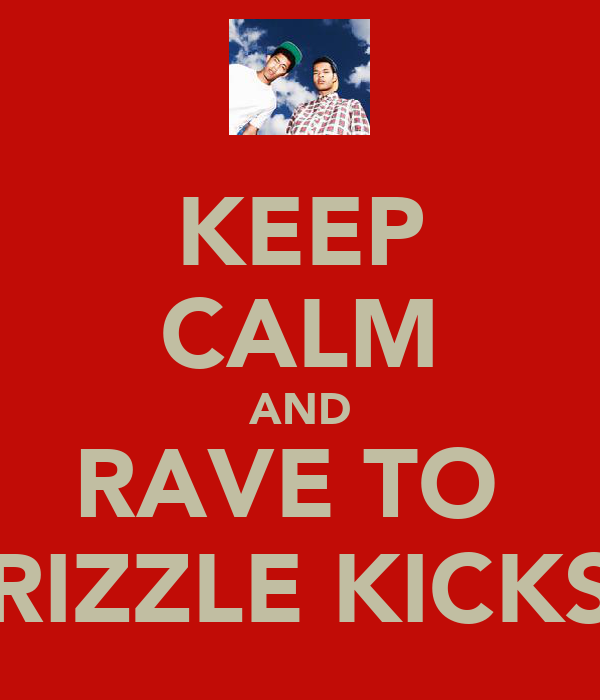 KEEP CALM AND RAVE TO  RIZZLE KICKS